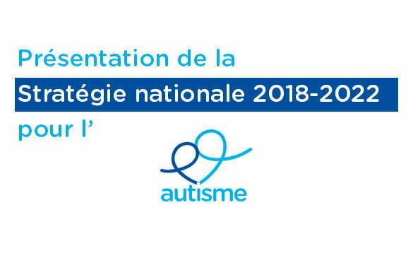 Stratégie nationale pour l'autisme 2018-2022 : changeons la donne